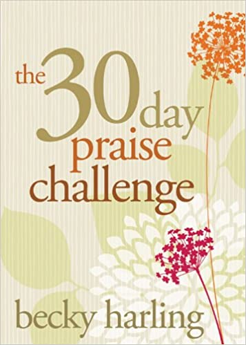 Cover of Becky Harling's Book, The 30 Day Praise Challenge